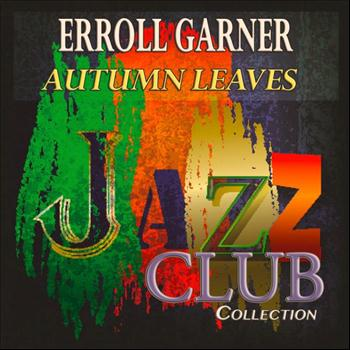 Erroll Garner - Autumn Leaves (Jazz Club Collection)