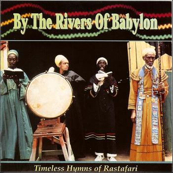 Various Artists - By The Rivers Of Babylon: Timeless Hymns of Rastafari