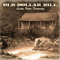 Old Dollar Bill - Lucky from Kentucky