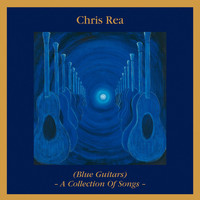 Chris Rea - Blue Guitars - A Collection of Songs