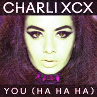 Charli XCX - You (Ha Ha Ha [Explicit])