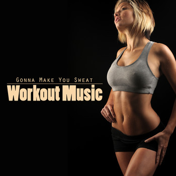 Various Artists - Gonna Make You Sweat - Workout Music