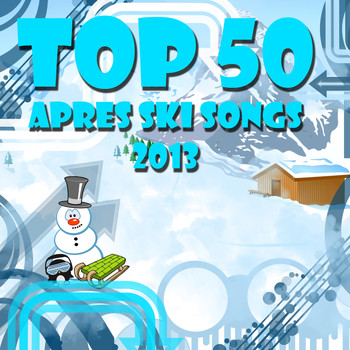 Various Artists - Top 50 Apres Ski Songs 2013
