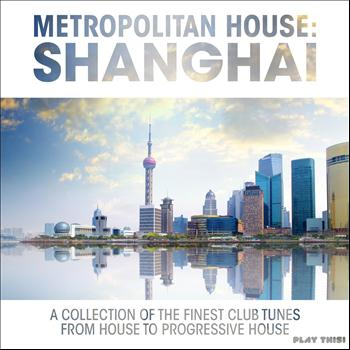 Various Artists - Metropolitan House: Shanghai (A Collection of the Finest Club Tunes from House to Progressive House)