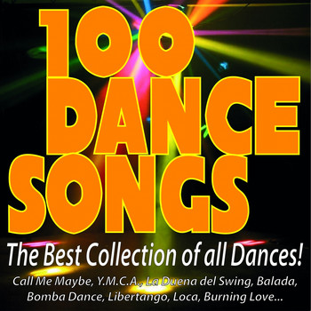 Various Artists - 100 Dance Songs - The Best Collection of All Dances! (Call Me Maybe, Y.m.c.a., La Duena Del Swing, Balada, Bomba Dance, Libertango, Loca, Burning Love...)
