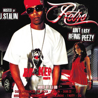 Retro - Ain't Easy Being Peezy Hosted By J. Stalin (Explicit)