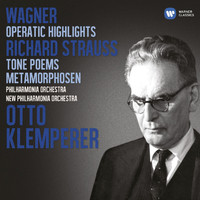Otto Klemperer - Wagner: Operatic Highlights; R. Strauss: Tone Poems