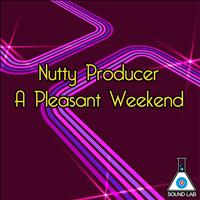 Nutty Producer - A Pleasant Weekend