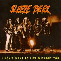 Sleeze Beez - I Don't Want To Live Without You