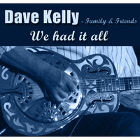 Dave Kelly - Family & Friends - We Had It All