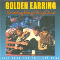 Golden Earring - Something Heavy Going Down