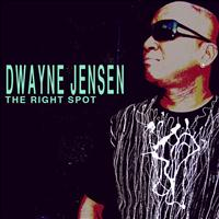 Dwayne Jensen - The Right Spot