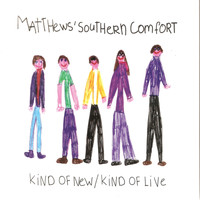 Matthews' Southern Comfort - Kind Of New/Kind Of Live