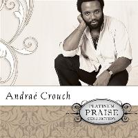 Andrae Crouch - Platinum Praise Collection: Andrae Crouch