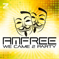 Amfree - We Came 2 Party