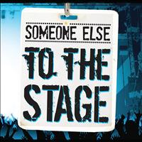 Someone Else - To the Stage