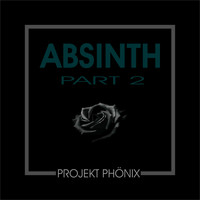 Projekt Phönix - Absinth Part 2