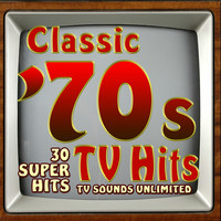 TV Sounds Unlimited - Classic 70s TV Hits - 30 Super Hits