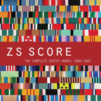 Zs - Score - The Complete Sextet Works: 2002-2007