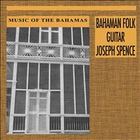 Joseph Spence - Music of the Bahamas: Bahaman Folk Guitar