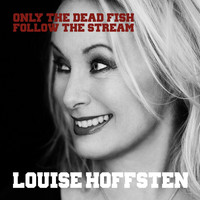 Louise Hoffsten - Only The Dead Fish Follow The Stream