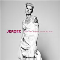 JERZEE - I'll Be Your Woman, You Be My Man