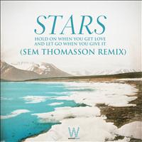 Stars - Hold On When You Get Love and Let Go When You Give It Sem Thomasson Remix