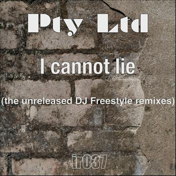 Pty Ltd - I Cannot Lie (The DJ Freestyle Unreleased Remixes)
