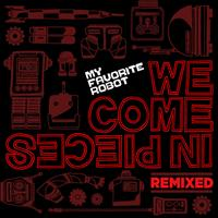 My Favorite Robot - We Come In Pieces Remixed