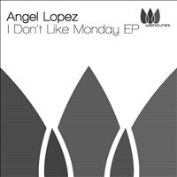 Angel Lopez - I Don't Like Monday EP