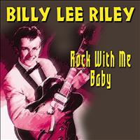 Billy Lee Riley - Billy Lee Riley (Rock With Me Baby)