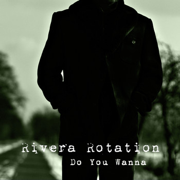 Rivera Rotation - Do You Wanna