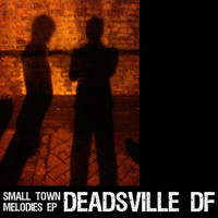 Deadsville DF - Small Town Melodies