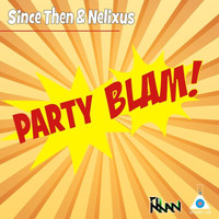 Since Then & Nelixus - Party Blam
