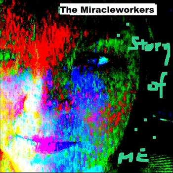 The Miracleworkers - The Story Of Me