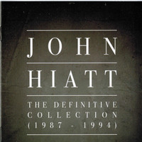 John Hiatt - The Definitive Collection (1987-1994)