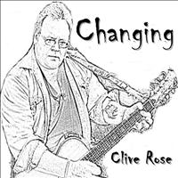Clive Rose - Changing
