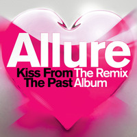 Allure - Kiss From The Past - The Remix Album