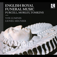 Vox Luminis, Lionel Meunier - Purcell, Morley & Tomkins: English Royal Funeral Music