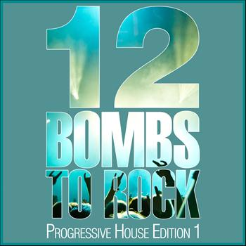 Various Artists - 12 Bombs to Rock (Progressive House Edition 1)