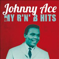 Johnny Ace - Johnny Ace : My R'n'B Hits