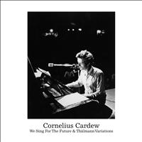 Cornelius Cardew - We Sing for the Futur: Thälmann Variations