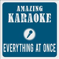 Amazing Karaoke - Everything At Once (Karaoke Version) (Originally Performed By Lenka)
