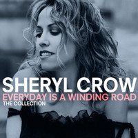 Sheryl Crow - Everyday Is A Winding Road: The Collection