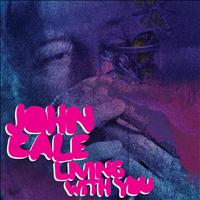 John Cale - Living With You