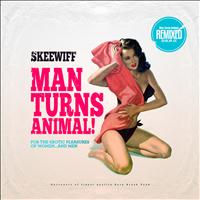 Skeewiff - Man Turns Animal Remixed