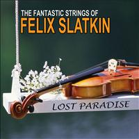 Felix Slatkin - Lost Paradise: The Amazing Strings of Felix Slatkin