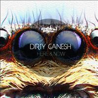 Dirty Ganesh - Here & Now