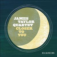 The James Taylor Quartet - Closer To  You