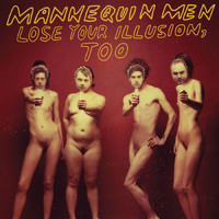 Mannequin Men - Lose Your Illusion, Too